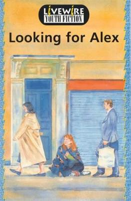 Livewire Youth Fiction: Looking for Alex - Livewire Youth Fiction (Paperback)