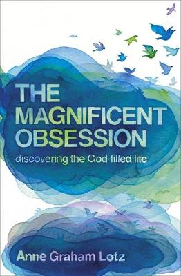 The Magnificent Obsession: Discovering the God-filled Life (Paperback)