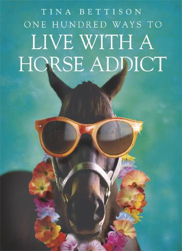 One Hundred Ways to Live With a Horse Addict (Paperback)
