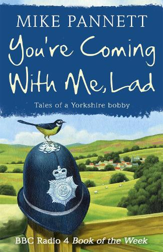 You're Coming With Me Lad: Tales of a Yorkshire Bobby (Paperback)