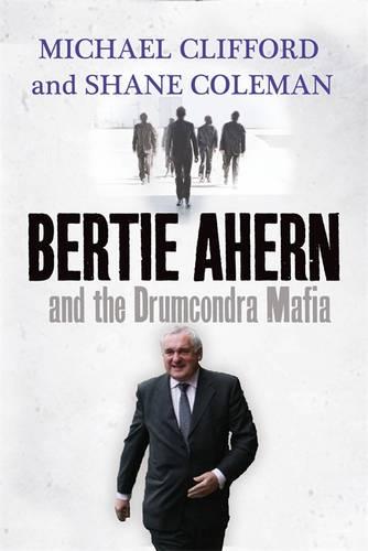 Bertie Ahern and the Drumcondra Mafia (Paperback)