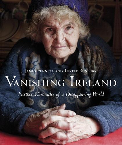 Vanishing Ireland: Further Chronicles of a Disappearing World (Hardback)