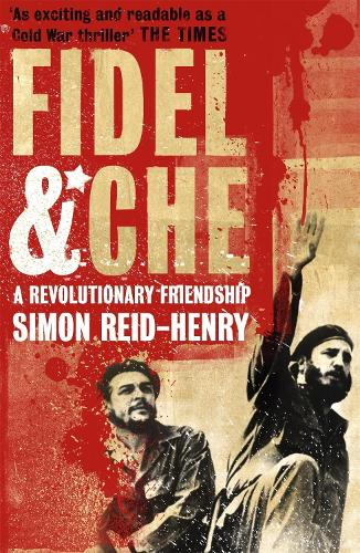 Fidel and Che: The Revolutionary Friendship Between Fidel Castro and Che Guevara (Paperback)