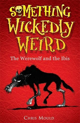 Something Wickedly Weird: The Werewolf and the Ibis: Book 1 - Something Wickedly Weird (Paperback)
