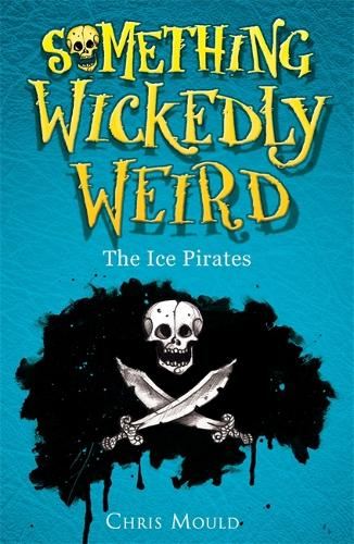 Something Wickedly Weird: The Ice Pirates: Book 2 - Something Wickedly Weird (Paperback)