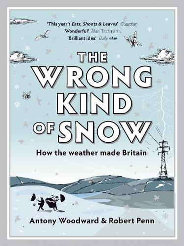 The Wrong Kind of Snow: How the Weather Made Britain (Paperback)