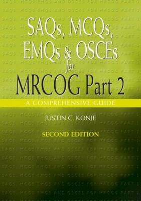 SAQs, MCQs, EMQs and OSCEs for MRCOG Part 2, Second edition: A comprehensive guide (Paperback)