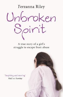 Unbroken Spirit: The true story of a girl's struggle to break free (Paperback)