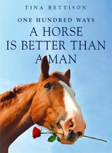 100 Ways a Horse is Better than a Man (Paperback)
