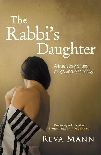 The Rabbi's Daughter: A True Story of Sex, Drugs and Orthodoxy (Paperback)