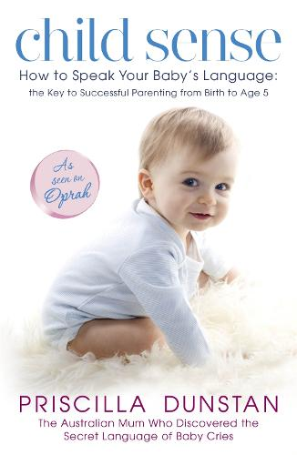 Child Sense: How to Speak Your Baby's Language: the Key to Successful Parenting from Birth to Age 5 (Paperback)