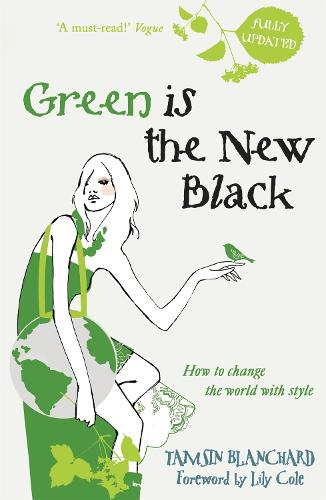 Green is the New Black: How to Save the World in Style (Paperback)
