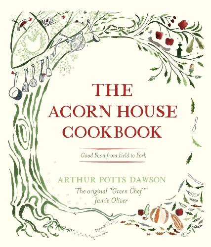 The Acorn House Cookbook: Good Food from Field to Fork (Hardback)
