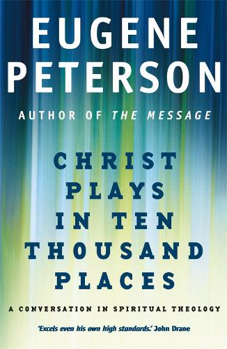 Christ Plays In Ten Thousand Places: A Conversation in Spiritual Theology (Paperback)