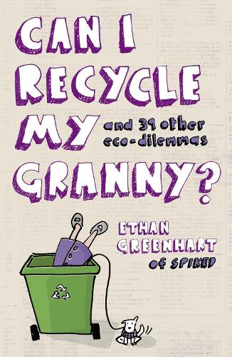 Can I Recycle My Granny?: And Other Eco-dilemmas (Paperback)