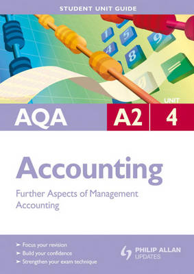 AQA A2 Accounting: Unit 4: Further Aspects of Management Accounting (Paperback)