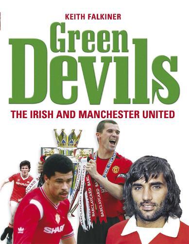 Green Devils: The Irish and Manchester United (Hardback)