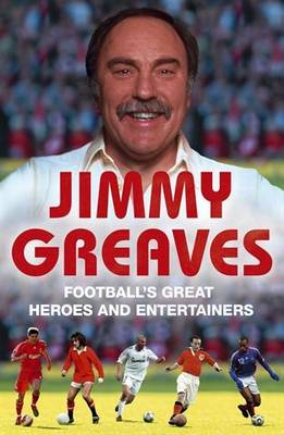 Football's Great Heroes and Entertainers: The History of Football through its biggest heroes (Paperback)