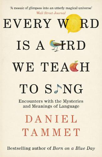 Every Word is a Bird We Teach to Sing: Encounters with the Mysteries & Meanings of Language (Paperback)