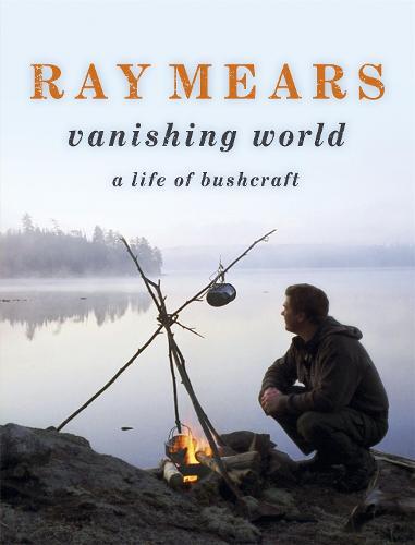 Ray Mears Vanishing World (Hardback)