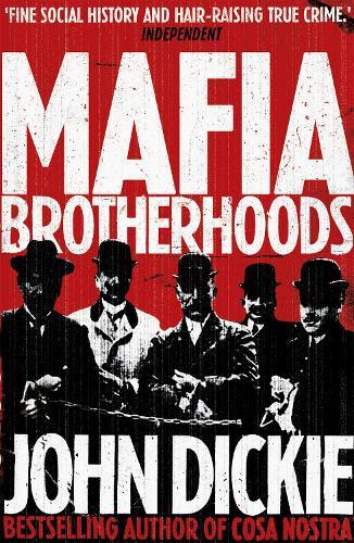 Mafia Brotherhoods: Camorra, mafia, 'ndrangheta: the rise of the Honoured Societies: Camorra, mafia, 'ndrangheta: the rise of the Honoured Societies (Paperback)