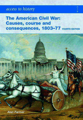 Access to History: the American Civil War: Causes, Courses and Consequences 1803-1877 - Access to History (Paperback)