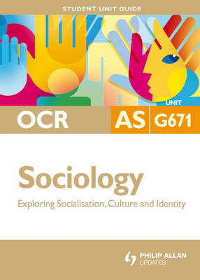 OCR AS Sociology: Unit G671: Exploring Socialisation, Culture and Identity (Paperback)
