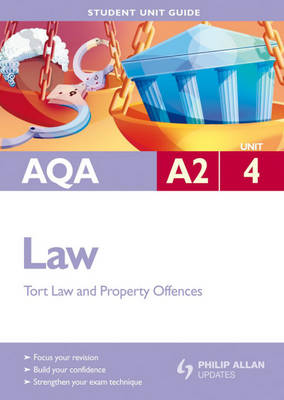 AQA A2 Law: Unit 4: Criminal Law (Offences Against Property) and Law of Tort - Student Unit Guides (Paperback)