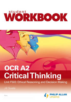 OCR A2 Critical Thinking: Workbook Unit F503: Ethical Reasoning and Decision Making (Paperback)