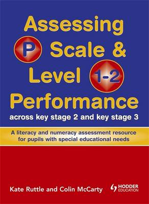 Assessing P Scale and Level 1-2 Performance Across KS2 and KS3: A Literacy and Numeracy Assessment Resource for Pupils with Special Educational Needs (Spiral bound)