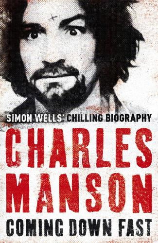 Charles Manson: Coming Down Fast (Paperback)