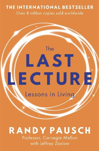 The Last Lecture: Really Achieving Your Childhood Dreams - Lessons in Living (Paperback)