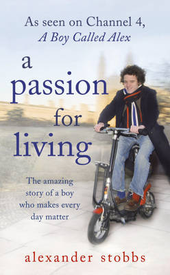 A Passion for Living: The Amazing Story of a Boy Who Makes Every Day Matter (Hardback)