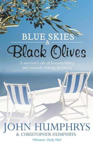 Blue Skies & Black Olives: A survivor's tale of housebuilding and peacock chasing in Greece (Paperback)