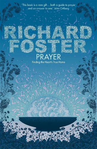 Prayer: Finding the Heart's True Home (Paperback)