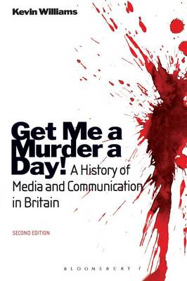 Get Me a Murder a Day!: A History of Media and Communication in Britain (Paperback)