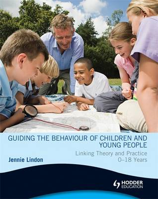 Guiding the Behaviour of Children and Young People: Linking Theory and Practice 0-18 Years (Paperback)