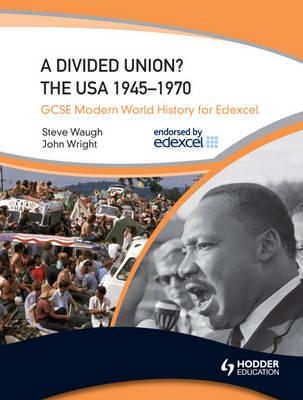 GCSE Modern World History for Edexcel: A Divided Union? The USA 1945-70 - GCSE Modern World History for Edexcel (Paperback)