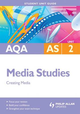 AQA AS Media Studies Student Unit Guide: Creating Media: Unit 2 (Paperback)