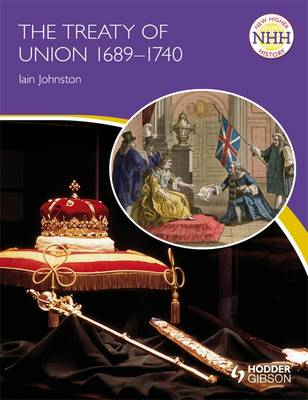 The Treaty of Union 1689-1740 - New Higher History (Paperback)