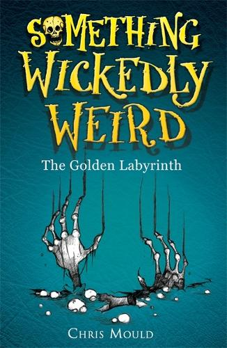 Something Wickedly Weird: The Golden Labyrinth: Book 6 - Something Wickedly Weird (Paperback)