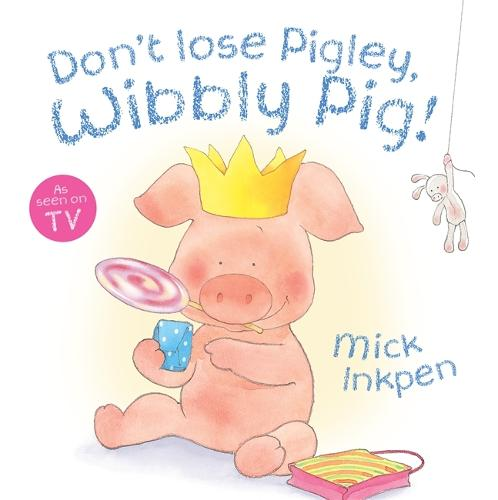 Don't Lose Pigley, Wibbly Pig! Board Book - Wibbly Pig (Paperback)