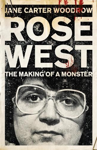 ROSE WEST: The Making of a Monster (Paperback)