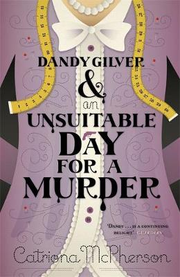 Dandy Gilver and an Unsuitable Day for a Murder - Dandy Gilver (Hardback)
