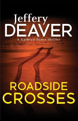 Roadside Crosses: Kathryn Dance Book 2 - Kathryn Dance thrillers (Paperback)