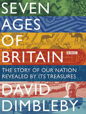 Seven Ages of Britain: The Story of Our Nation Revealed by Its Treasures (Paperback)