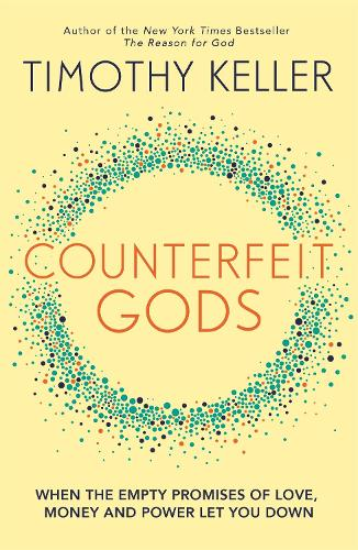 Counterfeit Gods: When the Empty Promises of Love, Money and Power Let You Down (Paperback)