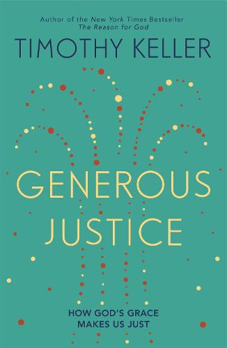 Generous Justice: How God's Grace Makes Us Just - Law, Justice and Power (Paperback)