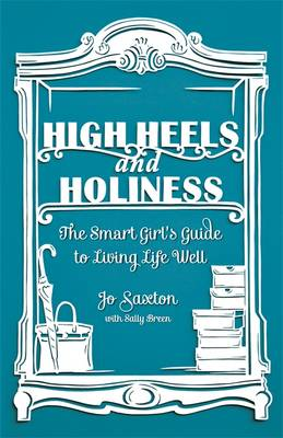 High Heels and Holiness: The Smart Girl's Guide to Living Life Well (Paperback)