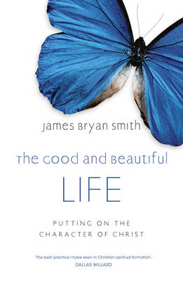 The Good and Beautiful Life: Putting on the Character of Christ (Paperback)